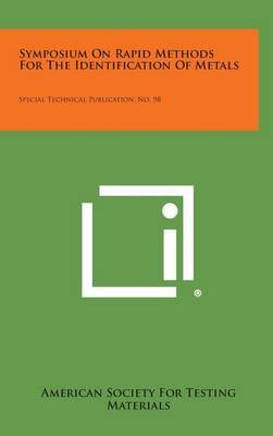 Symposium on Rapid Methods for the Identification of Metals: Special Technical Publication, No. 98