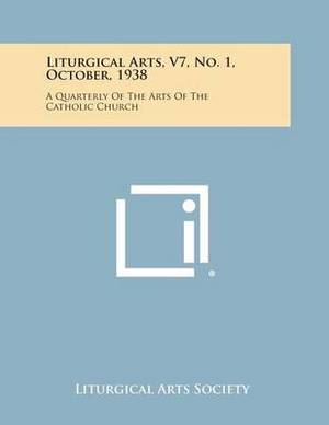 Liturgical Arts, V7, No. 1, October, 1938: A Quarterly of the Arts of the Catholic Church