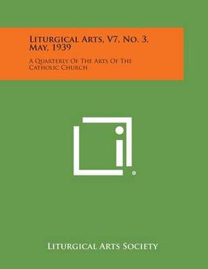 Liturgical Arts, V7, No. 3, May, 1939: A Quarterly of the Arts of the Catholic Church