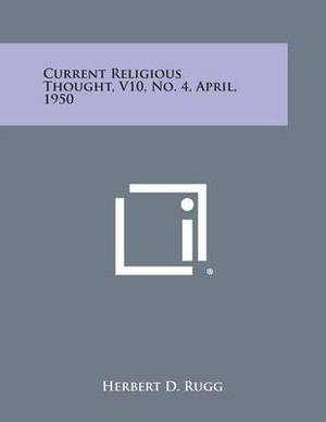 Current Religious Thought, V10, No. 4, April, 1950