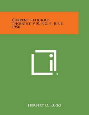 Current Religious Thought, V10, No. 6, June, 1950