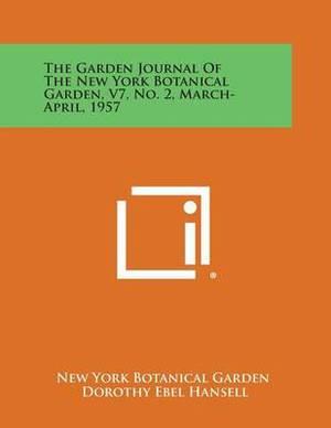 The Garden Journal of the New York Botanical Garden, V7, No. 2, March-April, 1957