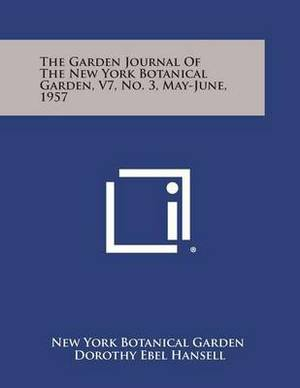The Garden Journal of the New York Botanical Garden, V7, No. 3, May-June, 1957