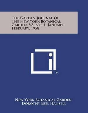 The Garden Journal of the New York Botanical Garden, V8, No. 1, January-February, 1958