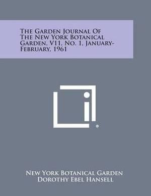 The Garden Journal of the New York Botanical Garden, V11, No. 1, January-February, 1961