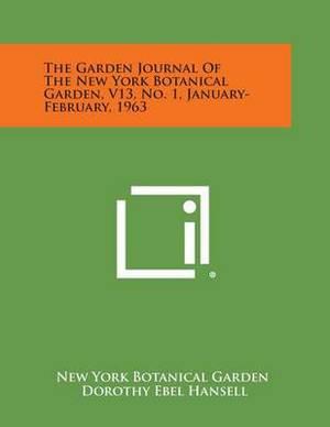 The Garden Journal of the New York Botanical Garden, V13, No. 1, January-February, 1963