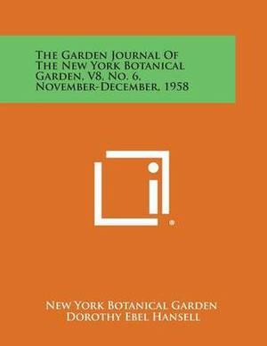 The Garden Journal of the New York Botanical Garden, V8, No. 6, November-December, 1958
