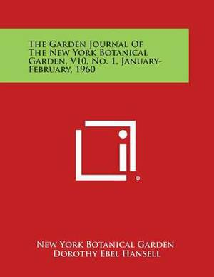 The Garden Journal of the New York Botanical Garden, V10, No. 1, January-February, 1960