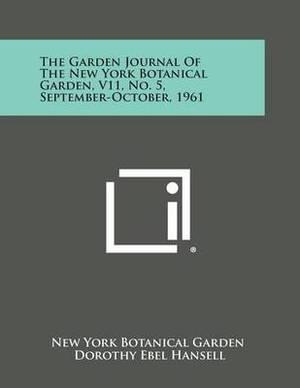 The Garden Journal of the New York Botanical Garden, V11, No. 5, September-October, 1961