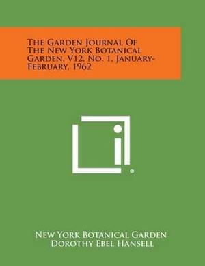 The Garden Journal of the New York Botanical Garden, V12, No. 1, January-February, 1962