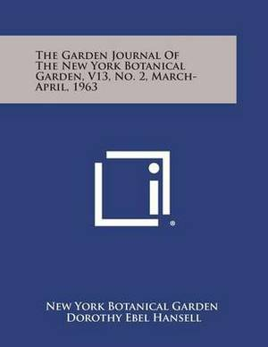 The Garden Journal of the New York Botanical Garden, V13, No. 2, March-April, 1963