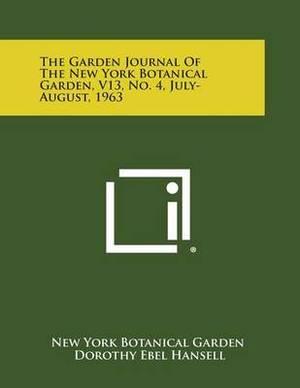 The Garden Journal of the New York Botanical Garden, V13, No. 4, July-August, 1963