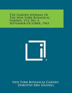 The Garden Journal of the New York Botanical Garden, V13, No. 5, September-October, 1963