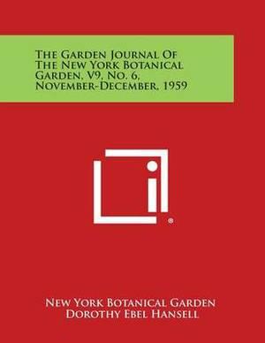 The Garden Journal of the New York Botanical Garden, V9, No. 6, November-December, 1959