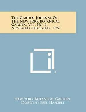 The Garden Journal of the New York Botanical Garden, V11, No. 6, November-December, 1961
