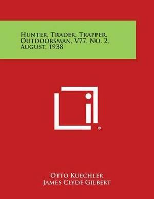 Hunter, Trader, Trapper, Outdoorsman, V77, No. 2, August, 1938