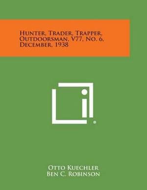 Hunter, Trader, Trapper, Outdoorsman, V77, No. 6, December, 1938