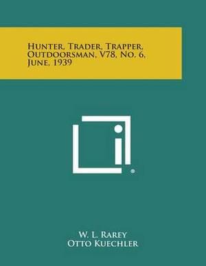 Hunter, Trader, Trapper, Outdoorsman, V78, No. 6, June, 1939