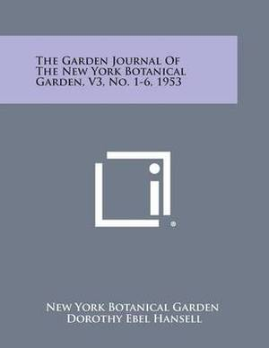 The Garden Journal of the New York Botanical Garden, V3, No. 1-6, 1953
