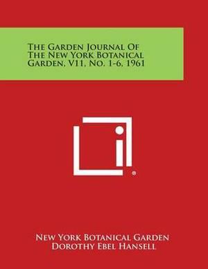The Garden Journal of the New York Botanical Garden, V11, No. 1-6, 1961