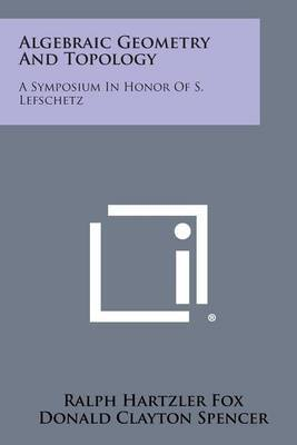 Algebraic Geometry and Topology: A Symposium in Honor of S. Lefschetz