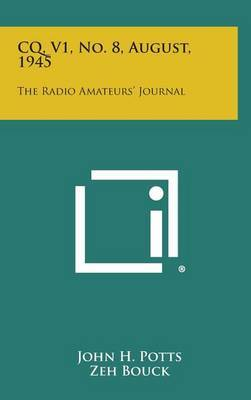 CQ, V1, No. 8, August, 1945: The Radio Amateurs' Journal