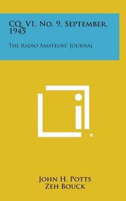 CQ, V1, No. 9, September, 1945: The Radio Amateurs' Journal