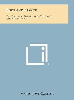 Root and Branch: The Perpetual Timeliness of the Early Church Fathers