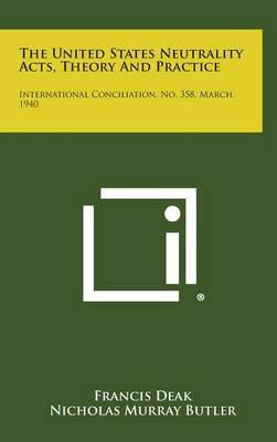 The United States Neutrality Acts, Theory and Practice: International Conciliation, No. 358, March, 1940