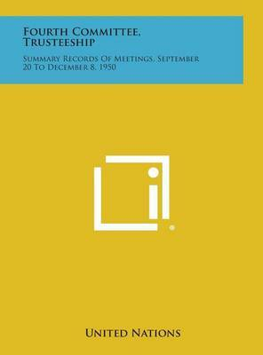 Fourth Committee, Trusteeship: Summary Records of Meetings, September 20 to December 8, 1950