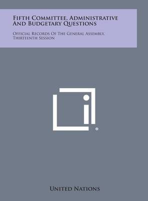 Fifth Committee, Administrative and Budgetary Questions: Official Records of the General Assembly, Thirteenth Session