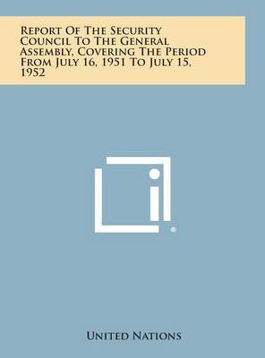 Report of the Security Council to the General Assembly, Covering the Period from July 16, 1951 to July 15, 1952