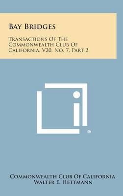 Bay Bridges: Transactions of the Commonwealth Club of California, V20, No. 7, Part 2
