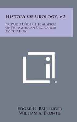 History of Urology, V2: Prepared Under the Auspices of the American Urological Association