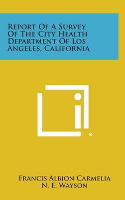 Report of a Survey of the City Health Department of Los Angeles, California