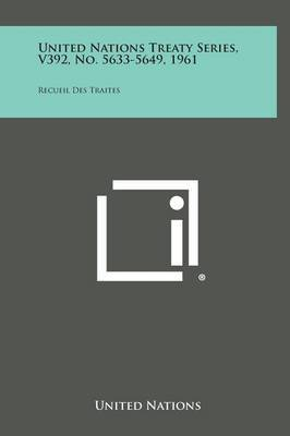 United Nations Treaty Series, V392, No. 5633-5649, 1961: Recueil Des Traites
