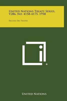 United Nations Treaty Series, V286, No. 4158-4175, 1958: Recueil Des Traites