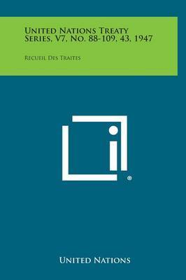 United Nations Treaty Series, V7, No. 88-109, 43, 1947: Recueil Des Traites