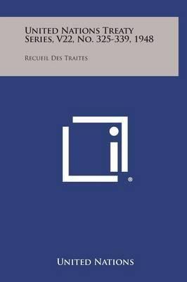 United Nations Treaty Series, V22, No. 325-339, 1948: Recueil Des Traites