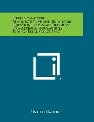 Fifth Committee, Administrative and Budgetary Questions, Summary Records of Meetings, November 12, 1956 to February 25, 1957