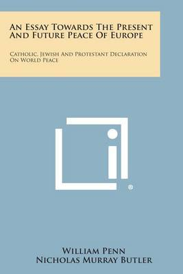 An Essay Towards the Present and Future Peace of Europe: Catholic, Jewish and Protestant Declaration on World Peace