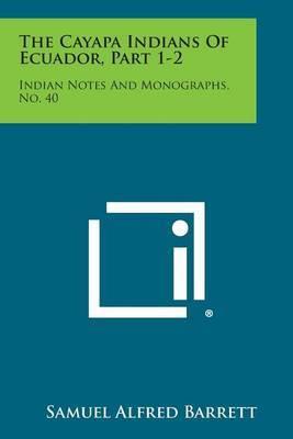The Cayapa Indians of Ecuador, Part 1-2: Indian Notes and Monographs, No. 40