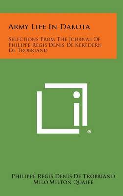 Army Life in Dakota: Selections from the Journal of Philippe Regis Denis de Keredern de Trobriand