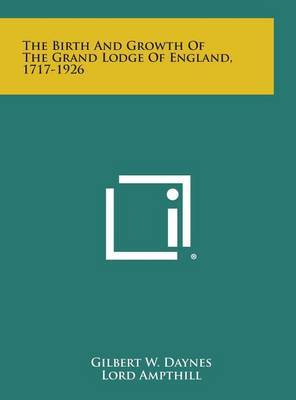 The Birth and Growth of the Grand Lodge of England, 1717-1926