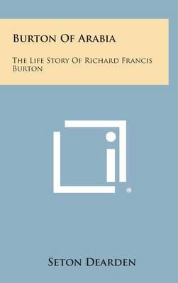 Burton of Arabia: The Life Story of Richard Francis Burton