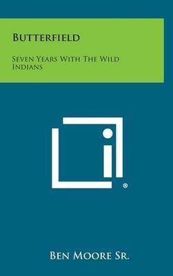 Butterfield: Seven Years with the Wild Indians