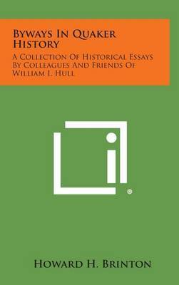 Byways in Quaker History: A Collection of Historical Essays by Colleagues and Friends of William I. Hull
