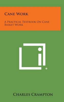 Cane Work: A Practical Textbook on Cane Basket Work