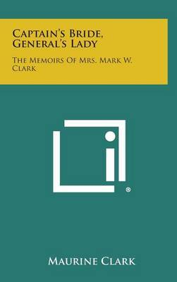 Captain's Bride, General's Lady: The Memoirs of Mrs. Mark W. Clark