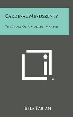 Cardinal Mindszenty: The Story of a Modern Martyr